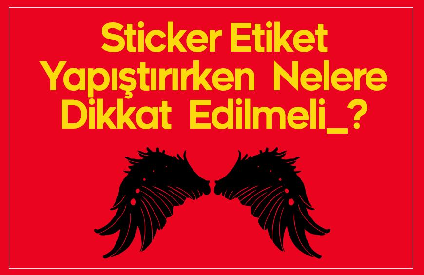 Sticker Etiket Yapıştırırken  Nelere Dikkat Edilmeli_?